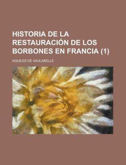 Historia De La Restauraci N De Los Borbones En Francia (1)