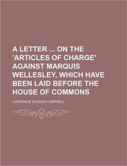 A Letter On The 'Articles Of Charge' Against Marquis Wellesley, Which Have Been Laid Before The House Of Commons