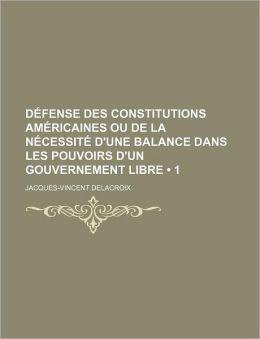 Defense Des Constitutions Americaines Ou de La Necessite D'Une Balance Dans Les Pouvoirs D'Un Gouvernement Libre (1)