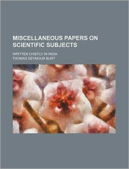 Miscellaneous Papers on Scientific Subjects; Written Chiefly in India