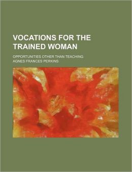 Vocations for the Trained Woman (Volume 1, No. 1); Opportunities Other Than Teaching