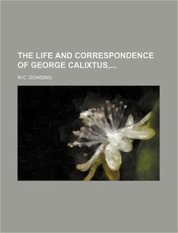 The Life And Correspondence Of George Calixtus