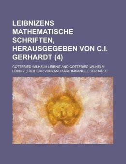 Leibnizens Mathematische Schriften, Herausgegeben Von C.I. Gerhardt (4)