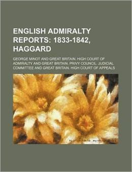English Admiralty Reports (Volume 8); 1833-1842, Haggard