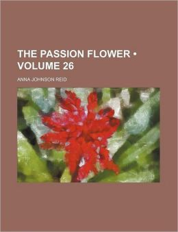 The Passion Flower (Volume 26)