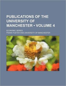 Publications of the University of Manchester (Volume 4); Economic Series