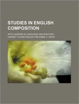Studies in English Composition; With Lessons in Language and Rhetoric