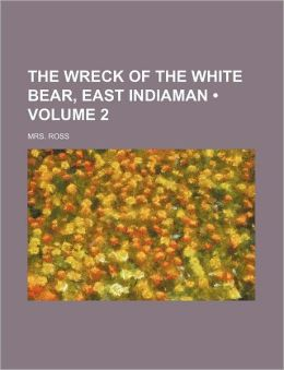 The Wreck of the White Bear, East Indiaman (Volume 2)