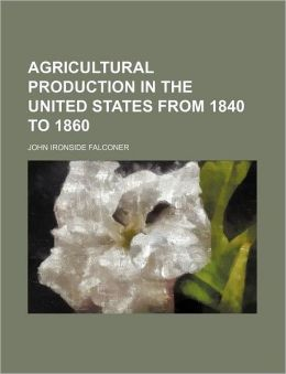 Agricultural Production in the United States from 1840 to 1860