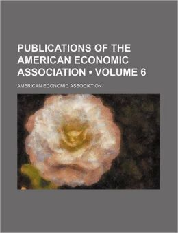 Publications of the American Economic Association (Volume 6)