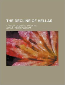 The Decline of Hellas; A History of Greece, 371-321 B.C.