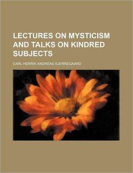 Lectures on Mysticism and Talks on Kindred Subjects