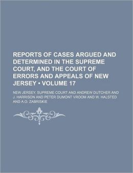 Reports of Cases Argued and Determined in the Supreme Court, and the Court of Errors and Appeals of New Jersey (Volume 17 )