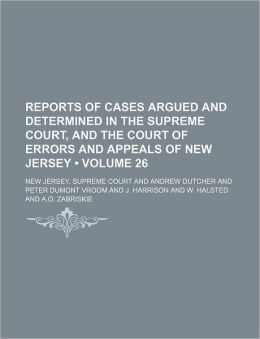 Reports of Cases Argued and Determined in the Supreme Court, and the Court of Errors and Appeals of New Jersey (Volume 26 )