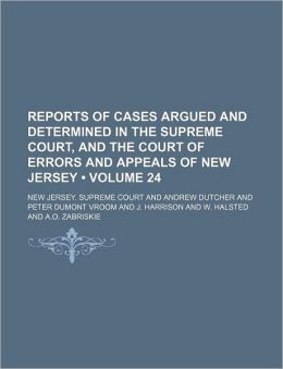 Reports of Cases Argued and Determined in the Supreme Court, and the Court of Errors and Appeals of New Jersey (Volume 24 )
