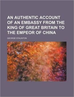 An Authentic Account of an Embassy from the King of Great Britain to the Empeor of China