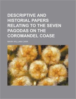 Descriptive and Historial Papers Relating to the Seven Pagodas on the Coromandel Coase
