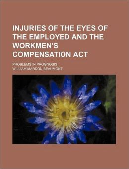 Injuries of the Eyes of the Employed and the Workmen's Compensation ACT; Problems in Prognosis