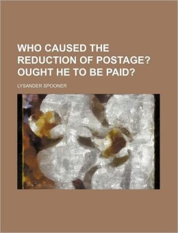 Who Caused the Reduction of Postage?; Ought He to Be Paid?
