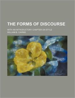 The Forms of Discourse; With an Introductory Chapter on Style