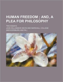 Human Freedom; And, a Plea for Philosophy. Two Essays