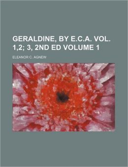 Geraldine, by E.C.A. Vol. 1,2 Volume 1; 3, 2nd Ed