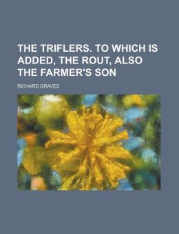 The Triflers. to Which Is Added, the Rout, Also the Farmer's Son