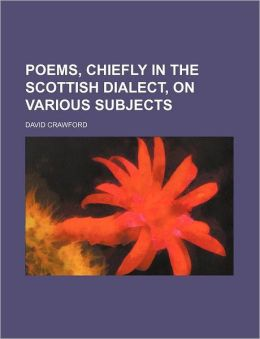 Poems, Chiefly in the Scottish Dialect, on Various Subjects