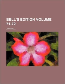 Bell's Edition Volume 71-72
