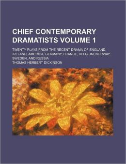 Chief Contemporary Dramatists Volume 1; Twenty Plays from the Recent Drama of England, Ireland, America, Germany, France, Belgium, Norway, Sweden, and