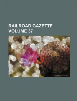 Railroad Gazette Volume 37
