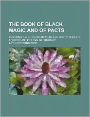 The Book of Black Magic and of Pacts; Including the Rites and Mysteries of Goetic Theurgy, Sorcery, and Infernal Necromancy