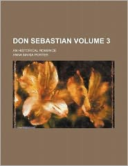 Don Sebastian Volume 3; An Historical Romance