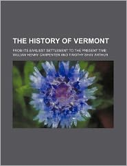 The History of Vermont; From Its Earliest Settlement to the Present Time