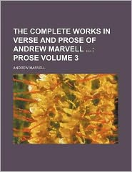 The Complete Works in Verse and Prose of Andrew Marvell Volume 3; Prose