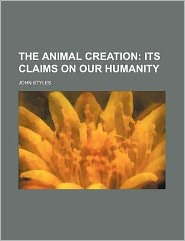 The Animal Creation; Its Claims on Our Humanity