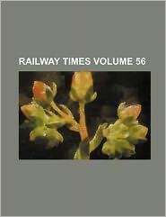 Railway Times Volume 56