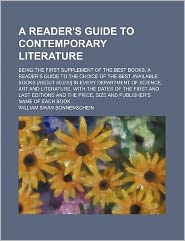 A Reader's Guide to Contemporary Literature; Being the First Supplement of the Best Books a Reader's Guide to the Choice of the Best Available Books [
