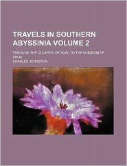 Travels in Southern Abyssinia Volume 2; Through the Country of Adal to the Kingdom of Shoa