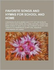 Favorite Songs and Hymns for School and Home; Containing Four Hundred and Fifty of the World's Best Songs and Hymns, Including National Songs and Many