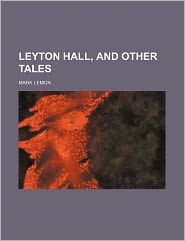 Leyton Hall, and Other Tales