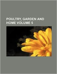 Poultry, Garden and Home Volume 5