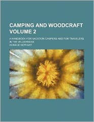Camping and Woodcraft Volume 2; a Handbook for Vacation Campers and for Travelers in the Wilderness