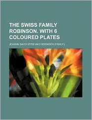 The Swiss Family Robinson. with 6 Coloured Plates