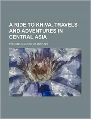 A Ride to Khiva, Travels and Adventures in Central Asia