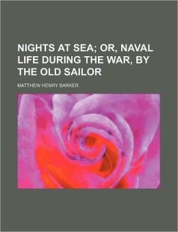 Nights at Sea; or, Naval Life During the War, by the Old Sailor
