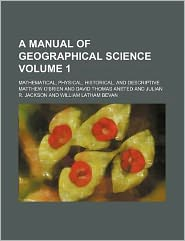 A Manual of Geographical Science Volume 1; Mathematical, Physical, Historical, and Descriptive