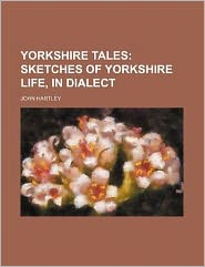 Yorkshire Tales; Sketches of Yorkshire Life, in Dialect