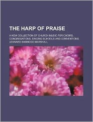 The Harp of Praise; A New Collection of Church Music for Choirs, Congregations, Singing Schools and Conventions