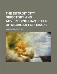 The Detroit City Directory and Advertising Gazetteer of Michigan for 1855-56